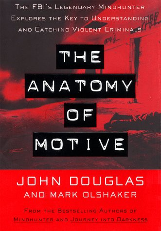 9780684845982: The Anatomy of Motive: The FBI's Legendary Mindhunter Explores the Key to Understanding and Catching Violent Criminals (Lisa Drew Books)
