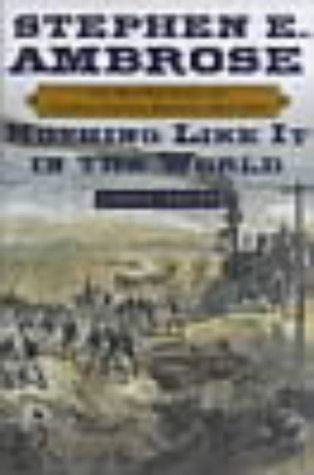Nothing Like It in the World : The Men Who Built the Transcontinental Railroad 1863-1869: Ambrose, ...