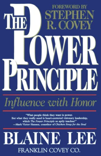 The POWER PRINCIPLE: INFLUENCE WITH HONOR: Blaine Lee
