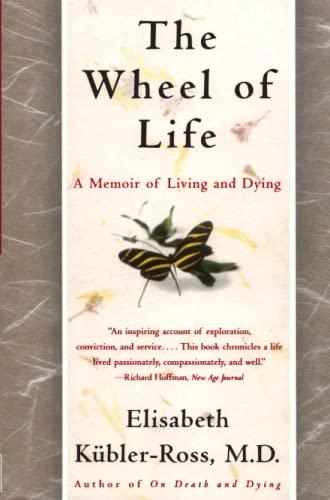 The Wheel of Life: A Memoir of: Kubler-Ross, Elisabeth