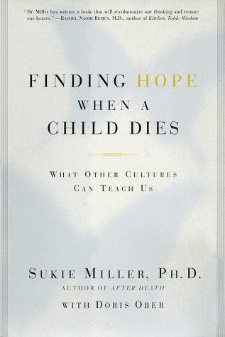 9780684846637: Finding Hope When a Child Dies: What Other Cultures Can Teach Us