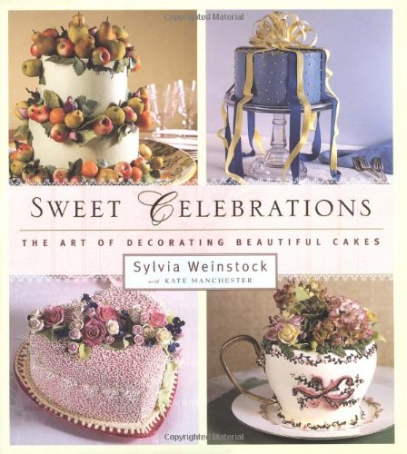 Sweet Celebrations: The Art of Decorating Beautiful Cakes (Signed): Sylvia Weinstock; with Kate ...