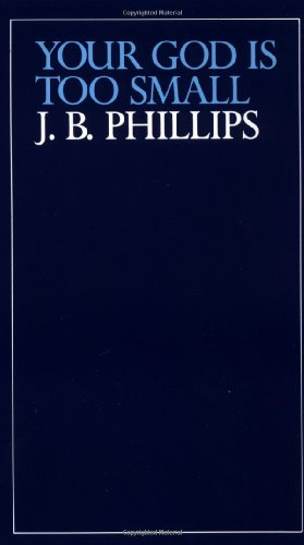 Your God Is Too Small (0684846969) by J.B. Phillips