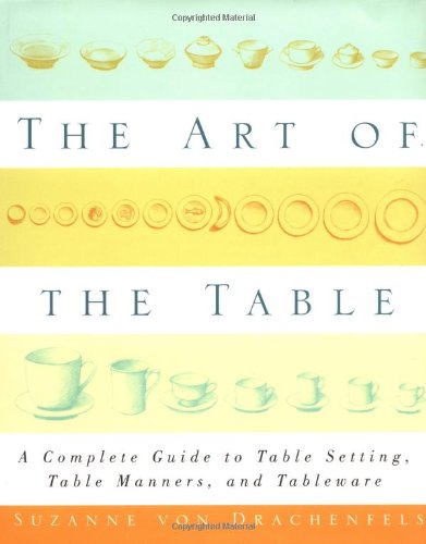 9780684847320: The Art of the Table: A Complete Guide to Table Setting, Table Manners, and Tableware