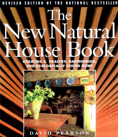 The New Natural House Book: Creating a Healthy, Harmonious and Ecologically Sound Home: Pearson, ...