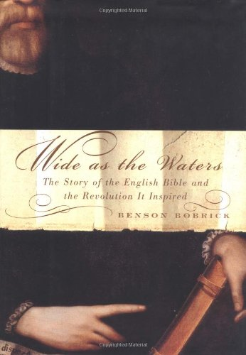 9780684847474: Wide As the Waters: The Story of the English Bible and the Revolution It Inspired