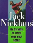 MY 55 WAYS TO LOWER YOUR GOLF SCORE: Jack Nicklaus
