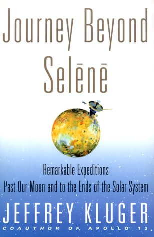 Journey Beyond Selene: Remarkable Expeditions Past Our Moon and to the Ends of the Solar System (0684847655) by Kluger, Jeffrey