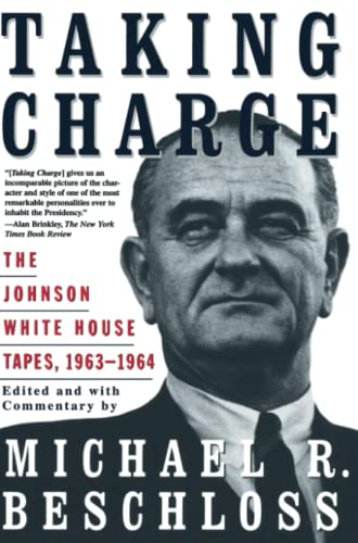 Taking Charge: The Johnson White House Tapes 1963 1964 (0684847922) by Beschloss, Michael R.