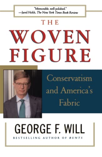 The WOVEN FIGURE : CONSERVATISM AND AMERICA'S FABRIC: Will, George F.