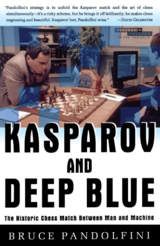 Kasparov and Deep Blue: The Historic Chess Match Between Man and Machine (068484852X) by Bruce Pandolfini