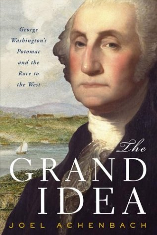 9780684848570: The Grand Idea: George Washington's Potomac and the Race to the West