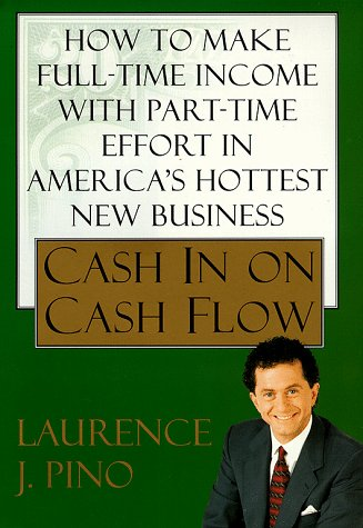 9780684848624: Cash In On Cash Flow: How to Make Full-Time Income with Part-Time Effort in America's Hottest New Business
