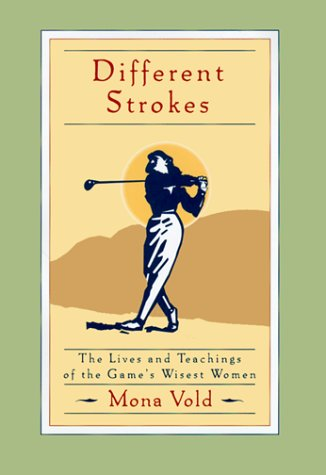 Different Strokes: The Lives and Teachings of the Game's Wisest Women: Vold, Mona