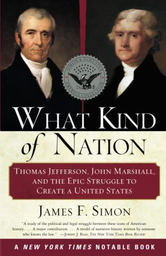 9780684848716: What Kind of Nation: Thomas Jefferson, John Marshall, and the Epic Struggle to Create a United States