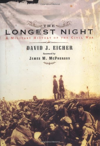 The Longest Night: A Military History of the Civil War: Eicher, David J. [Forward By James M. ...