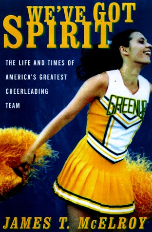 We've Got Spirit : The Life and Times of America's Greatest Cheerleading Team: Mcelroy, ...