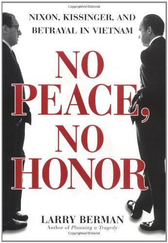 NO PEACE, NO HONOR: NIXON, KISSINGER, AND BETRAYAL IN VIETNAM