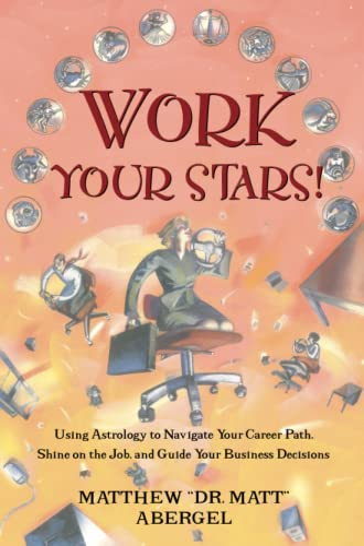 Work Your Stars!: Using Astrology to Navigate: Abergel, Matthew