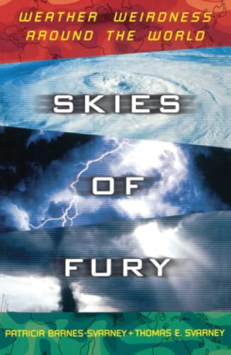 Skies of Fury: Weather Weirdness Around the World: Barnes-Svarney, Patricia; Svarney, Thomas E