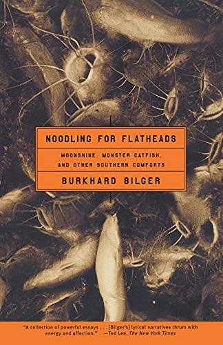 Noodling for Flatheads: Moonshine, Monster Catfish, and Other Southern Comforts: Burkhard Bilger