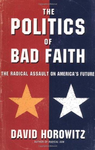 The Politics of Bad Faith: The Radical Assault on America's Future: Horowitz, David