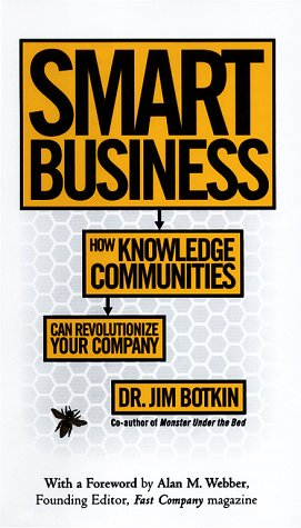 Smart Business: How Knowledge Communities Can Revolutionize Your Company: Botkin, Jim