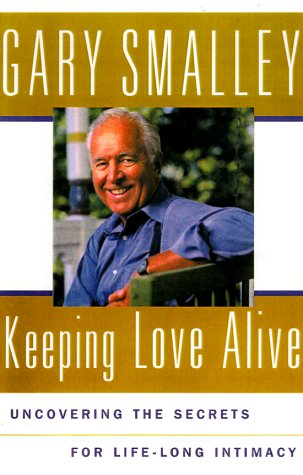 Secrets to Lasting Love: Uncovering the Keys to Life-Long Intimacy: Smalley, Gary