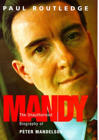 Mandy: Unauthorised Biography of Peter Mandelson: Routledge, Paul