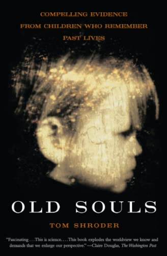 9780684851938: Old Souls: The Scientific Evidence for Past Lives: Compelling Evidence From Children Who Remember Past Lives