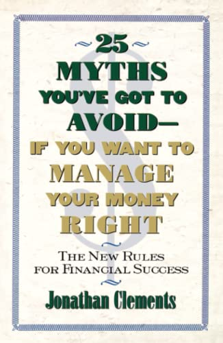 9780684851945: 25 MYTHS YOU'VE GOT TO AVOID--IF YOU WANT TO MANAGE YOUR MONEY RIGHT: The New Rules for Financial Success