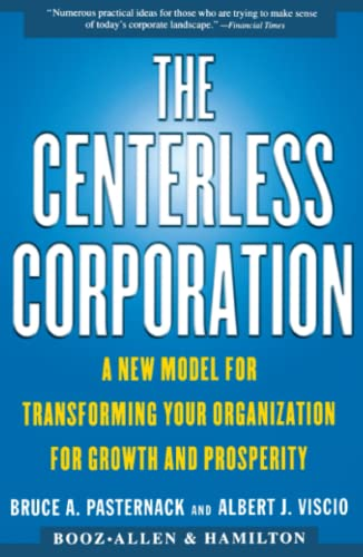 The CENTERLESS CORPORATION: A NEW MODEL FOR TRANSFORMING YOUR ORGANIZATION FOR GROWTH AND ...