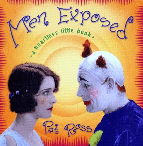 Men Exposed: A Heartless Litle Book: Ross, Pat