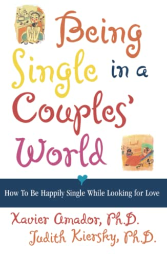 Being Single in a Couple's World: How: Amador, Xavier Ph.D.;
