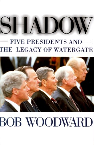 Shadow: Five Presidents And The Legacy Of Watergate ***SIGNED***: Bob Woodward