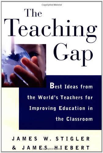 9780684852744: The Teaching Gap: Best Ideas from the World's Teachers for Improving Education in the Classroom