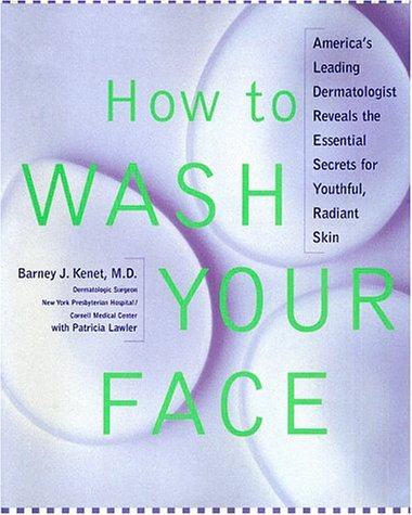 How to Wash Your Face: America's Leading Dermatologist Reveals the Essential Secrets for ...