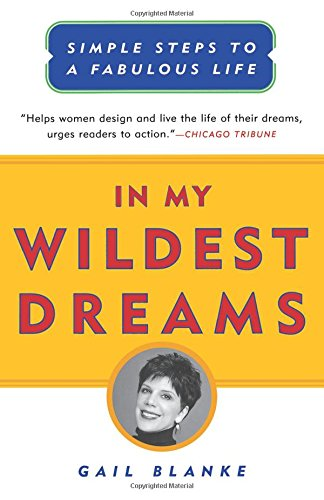 In My Wildest Dreams: Simple Steps To A Fabulous Life: Blanke, Gail