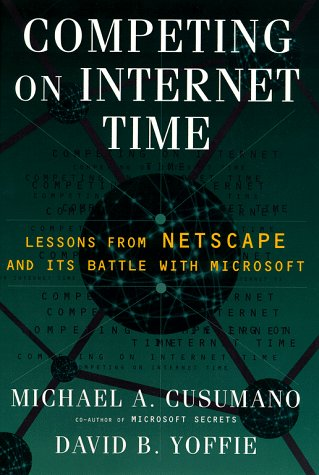Competing on Internet Time: Lessons From Netscape & Its Battle with Microsoft: Yoffie, David; ...