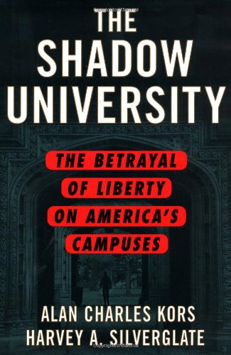 the SHADOW UNIVERSITY: the BETRAYAL of LIBERTY on AMERICA`s CAMPUSES . Signed Inscribed *: KORS, ...