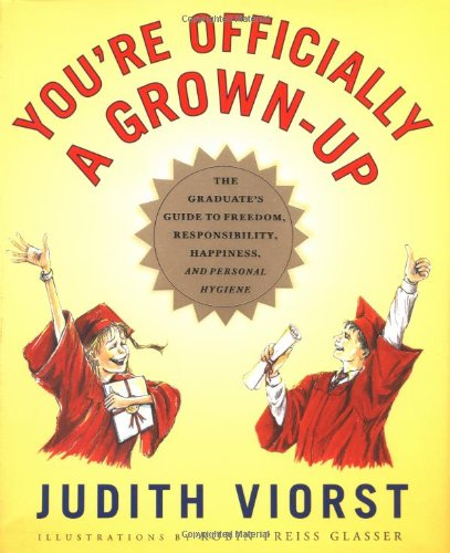 YOU'RE OFFICIALLY A GROWN-UP : The Graduate's guide to Freedom, Responsibility, Happiness, and Pe...