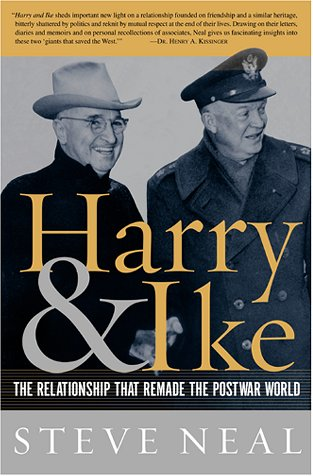Harry and Ike: The Partnership that Remade the Postwar World (signed): NEAL, STEVE