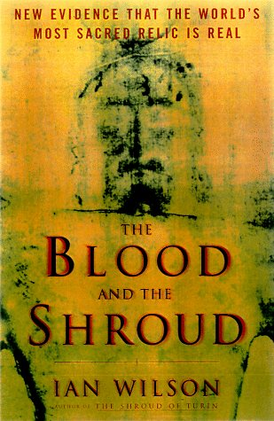The Blood & the Shroud : New Evidence That the World's Most Sacred Relic Is Real: Wilson, ...