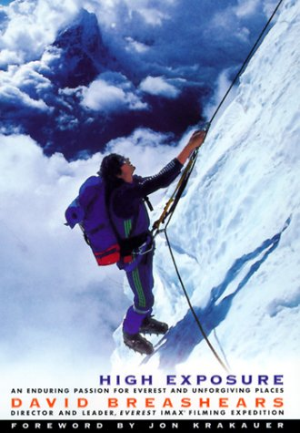 HIGH EXPOSURE, AN ENDURING PASSION FOR EVEREST AND UNFORGIVING PLACES: Breashears, David