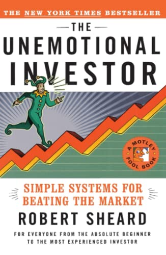 The Unemotional Investor: Simple System for Beating the Market (Motley Fool Books): Sheard, Robert
