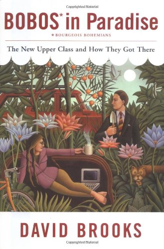 Bobos in Paradise: The New Upper Class and How They Got There: Brooks, David