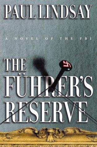 The Fuhrer's Reserve: A Novel of the FBI: Lindsay, Paul