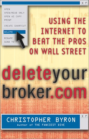 9780684854687: Deleteyourbroker.com: Using the Internet to Beat the Pros on Wall Street