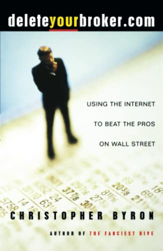 9780684854694: deleteyourbroker.com: Using the Internet to Beat the Pros on Wall Street