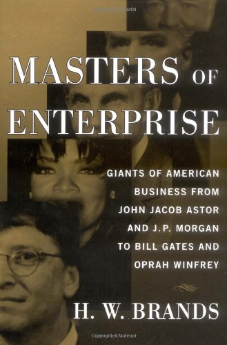 9780684854731: Masters of Enterprise: Giants of American Business from John Jacob Astor and J.P. Morgan to Bill Gates and Oprah Winfrey